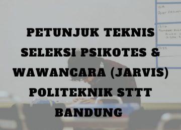 Petunjuk Teknis Seleksi Psikotes dan Wawancara JARVIS Politeknik STTT Bandung